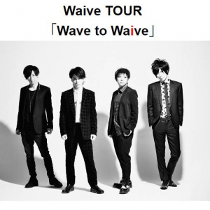 Waive TOUR|「Wave to Waive」|全国